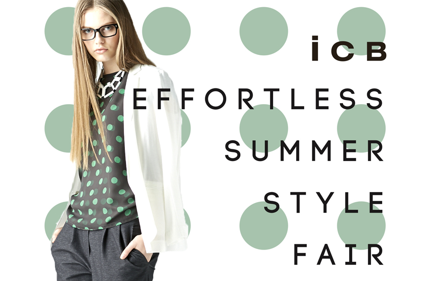 EFFORTLESS SUMMER STYLE FAIR 5/13~ - ICB